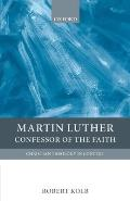 Martin Luther: Confessor of the Faith (Christian Theology in Context)