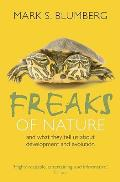 Freaks of Nature: and What They Tell Us About Evolution and Development