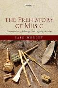 The Prehistory of Music: Evolutionary Origins and Archaeology of Human Musicality