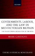 Governments, Labour, and the Law in Mid-Victorian Britain: The Trade Union Legislation of the 1870s (Oxford Historical Monographs)