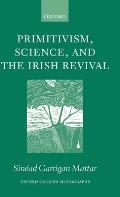 Primitivism, Science, and the Irish Revival