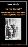 On the Parish?: The Micro-Politics of Poor Relief in Rural England C. 1550-1750 (Oxford Studies in Social History) Cover