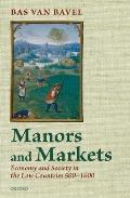Manors and Markets: Economy and Society in the Low Countries 500-1600