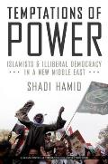 Temptations of Power Islamists & Illiberal Democracy in a New Middle East