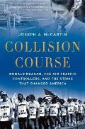 Collision Course: Ronald Reagan, The Air Traffic Controllers, & The Strike That Changed America by Joseph A. Mccartin