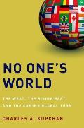 No One's World: the West, the Rising Rest, and the Coming Global Turn (12 Edition)