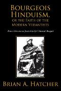 Bourgeois Hinduism, Or Faith of the Modern Vedantists : Rare Discourses From Early Colonial Bengal (08 Edition)
