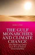 The Gulf Monarchies and Climate Change: Abu Dhabi and Qatar in an Era of Natural Unsustainability