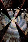 At the Violet Hour: Modernism and Violence in England and Ireland (Modernist Literature & Culture)