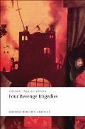 Four Revenge Tragedies The Spanish Tragedy the Revengers Tragedy the Revenge of Bussy DAmbois & the Atheists Tragedy