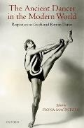 Ancient Dancer in the Modern World Responses to Greek & Roman Dance