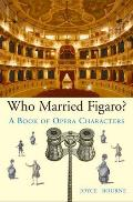 Who Married Figaro A Book of Opera Characters
