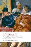 A Mad World, My Masters and Other Plays