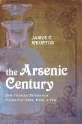 The Arsenic Century: How Victorian Britain Was Poisoned at Home, Work, and Play Cover