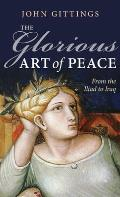 Glorious Art of Peace From the Iliad to Iraq