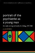 Portrait of the Psychiatrist as a Young Man: The Early Writing and Work of R.D. Laing, 1927-1960 (International Perspectives in Philosophy and Psychiatry)