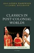 Classics in Post-Colonial Worlds (Classical Presences)