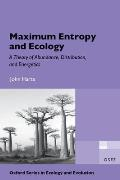 Maximum Entropy and Ecology: A Theory of Abundance, Distribution, and Energetics (Oxford Series in Ecology and Evolution)