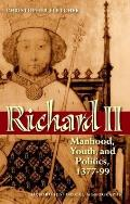 Richard II: Manhood, Youth, and Politics 1377-99