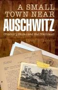 Small Town Near Auschwitz Ordinary Nazis & the Holocaust