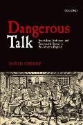 Dangerous Talk: Scandalous, Seditious, and Treasonable Speech in Pre-Modern England