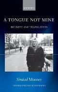 A Tongue Not Mine: Beckett and Translation (Oxford English Monographs)