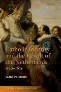Catholic Identity and the Revolt of the Netherlands, 1520-1635