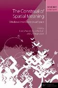 The Construal of Spatial Meaning: Windows Into Conceptual Space (Explorations in Language and Space)