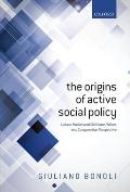 The Origins of Active Social Policy: Labour Market and Childcare Policies in a Comparative Perspective