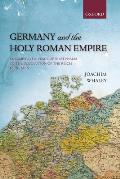 Germany and the Holy Roman Empire: Volume II: The Peace of Westphalia to the Dissolution of the Reich, 1648-1806