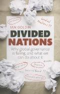 Divided Nations: Why Global Governance Is Failing, and What We Can Do about It