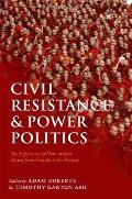 Civil Resistance & Power Politics The Experience of Non Violent Action from Gandhi to the Present