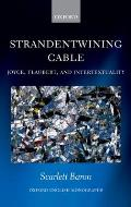 'Strandentwining Cable': Joyce, Flaubert, and Intertextuality (Oxford English Monographs)