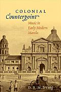 Colonial Counterpoint: Music in Early Modern Manila: Music in Early Modern Manila