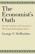 The Economist's Oath: On the Need for and Content of Professional Economic Ethics