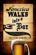 America Walks Into a Bar: A Spirited History of Taverns and Saloons, Speakeasies and Grog Shops Cover