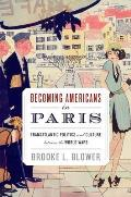 Becoming Americans in Paris: Transatlantic Politics and Culture Between the World Wars Cover