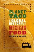 Planet Taco A Global History of Mexican Food