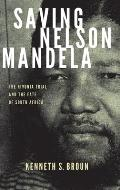 Saving Nelson Mandela: The Rivonia Trial and the Fate of South Africa (Pivotal Moments in World History)