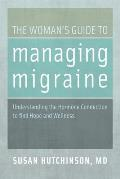 Womans Guide to Managing Migraine Understanding the Hormone Connection to find Hope & Wellness