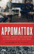 Appomattox: Victory, Defeat, and Freedom At the End of the Civil War (13 Edition)