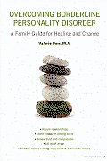 Overcoming Borderline Personality disorder: a Family Guide for Healing and Change: A Family Guide for Healing and Change