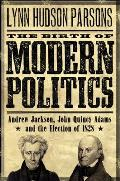 The Birth of Modern Politics: Andrew Jackson, John Quincy Adams, and the Election of 1828 (Pivotal Moments in American History) Cover