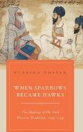 When Sparrows Became Hawks The Making of the Sikh Warrior Tradition 1699 1799