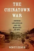 The Chinatown War: Chinese Los Angeles and the Massacre of 1871 Cover