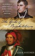 Gods of Prophetstown The Battle of Tippecanoe & the Holy War for the American Frontier