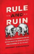 Rule and Ruin: The Downfall of Moderation and the Destruction of the Republican Party, from Eisenhower to the Tea Party (Studies in Postwar American Political Development) Cover