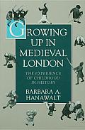 Growing up in Medieval london: the Experience of Childhood in History: The Experience of Childhood in History