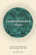 An Unpredictable Gospel: American Evangelicals and World Christianity, 1812-1920