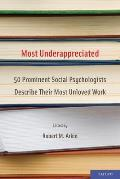 Most Underappreciated Most Underappreciated: 50 Prominent Social Psychologists Describe Their Most Unlove50 Prominent Social Psychologists Describe Th